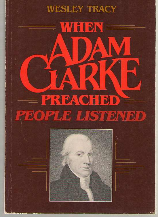 Image for When Adam Clarke Preached, People Listened Studies in the Message and Method of Adam Clarke's Preaching