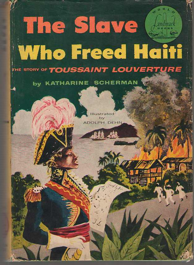 The Slave Who Freed Haiti The Story of Toussaint Louverture