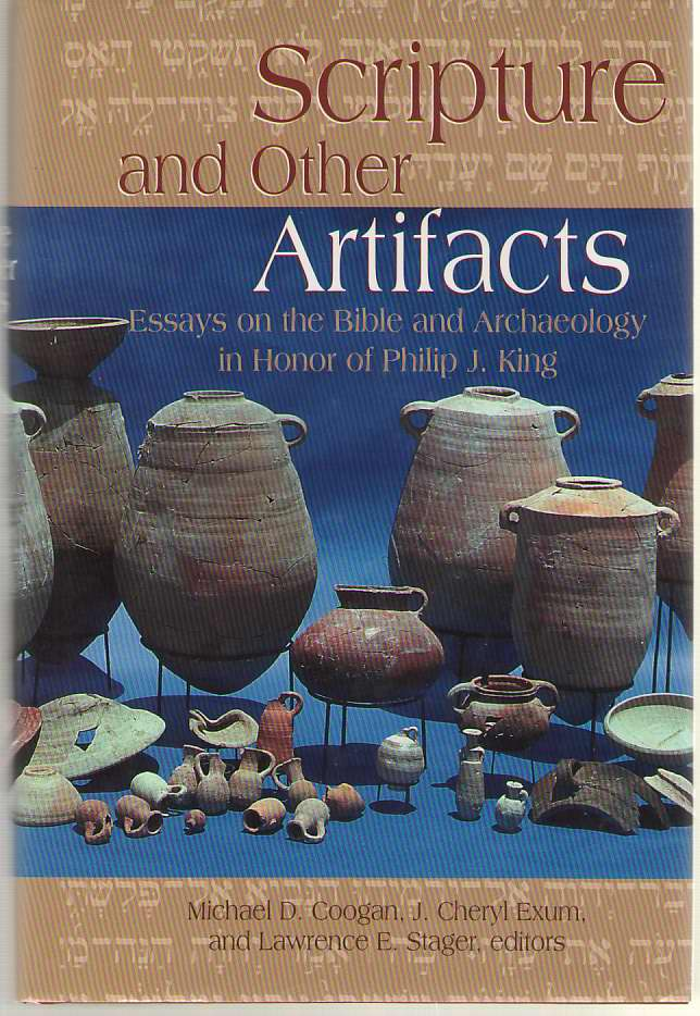 Image for Scripture and Other Artifacts Essays on the Bible and Archaeology in Honor of Philip J. King