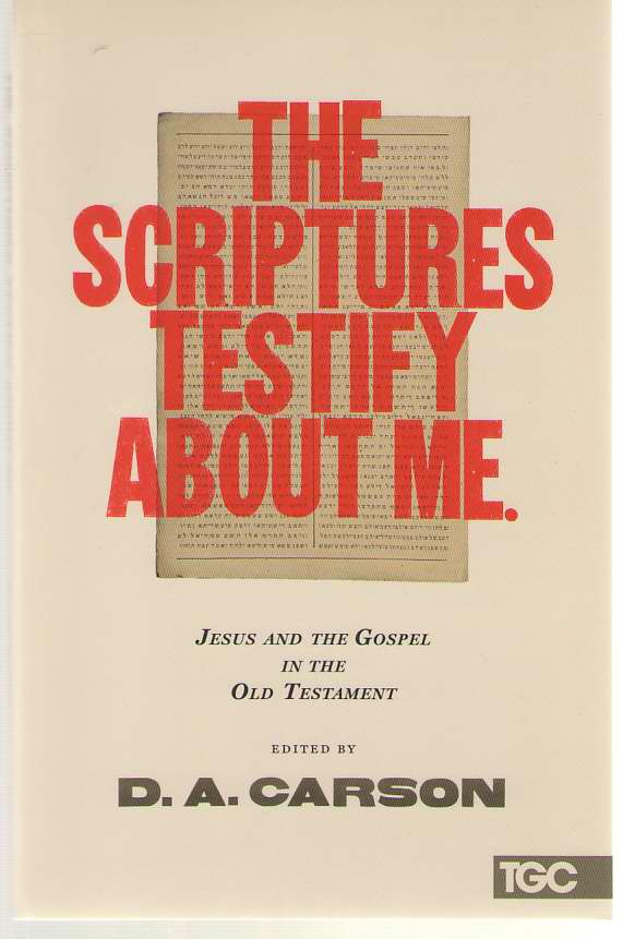 Image for The Scriptures Testify about Me Jesus and the Gospel in the Old Testament