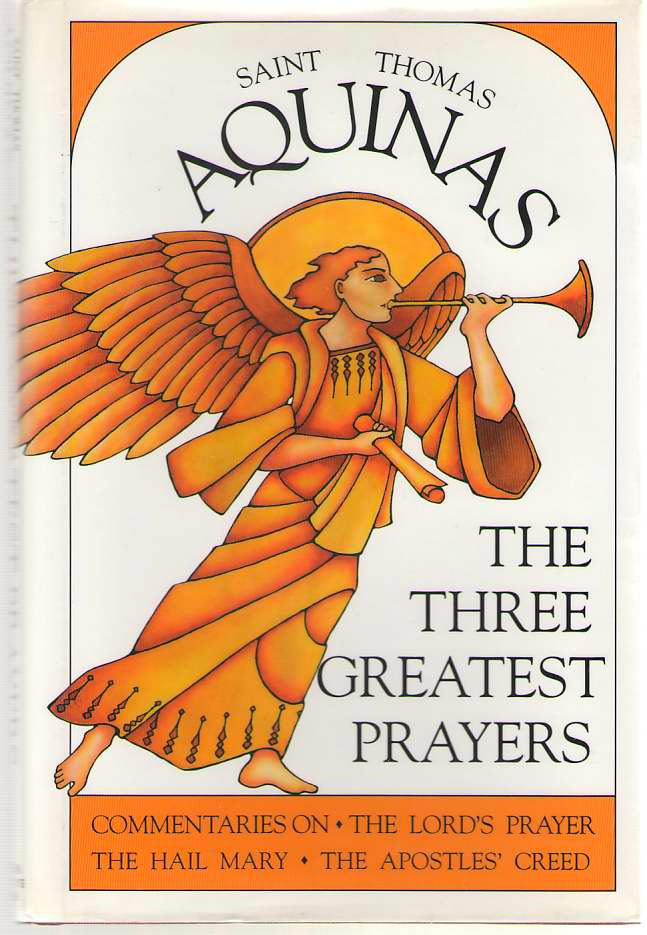 Image for The Three Greatest Prayers Commentaries on the Lord's Prayer, the Hail Mary, and the Apostle's Creed