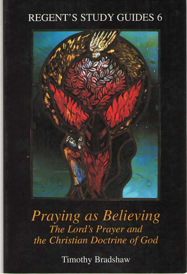 Image for Praying As Believing The Lord's Prayer and the Christian Doctrine of God