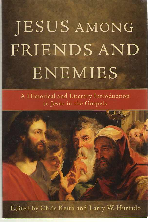 Image for Jesus Among Friends and Enemies A Historical and Literary Introduction to Jesus in the Gospels