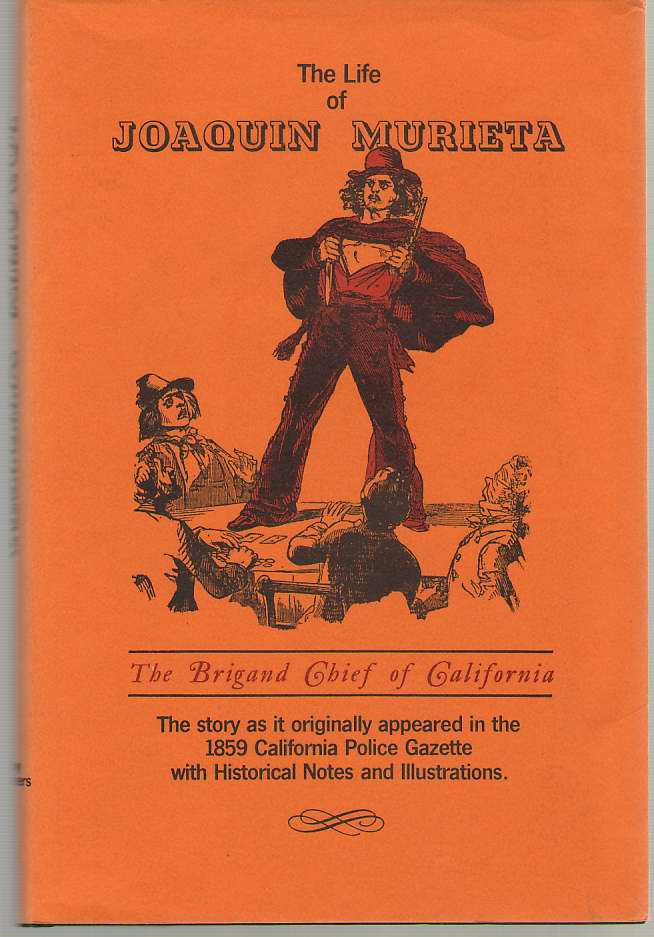 Image for The Life Of Joaquin Murieta   The Brigand Chief of California:  a Complete History of His Life from the Age of Sixteen to the Time of His capture and Death in 1853