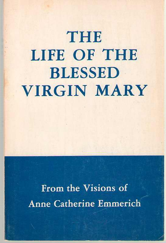 Image for The Life of the Blessed Virgin Mary from the Visions of Anne Catherine Emmerich With Supplementary Notes by Rev. Sebastian Bulloch