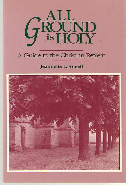 Image for All Ground is Holy A Guide to the Christian Retreat