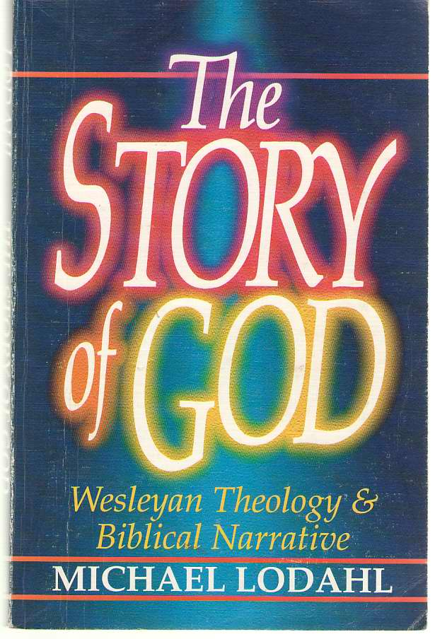 Image for The Story of God Wesleyan Theology & Biblical Narrative