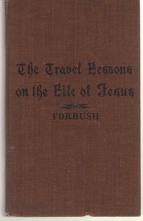 Image for The Travel Lessons on the Life of Jesus A Course of Study Complete in Itself, and Designed Also to Accompany the International Lessons and all Other Courses in the New Testament