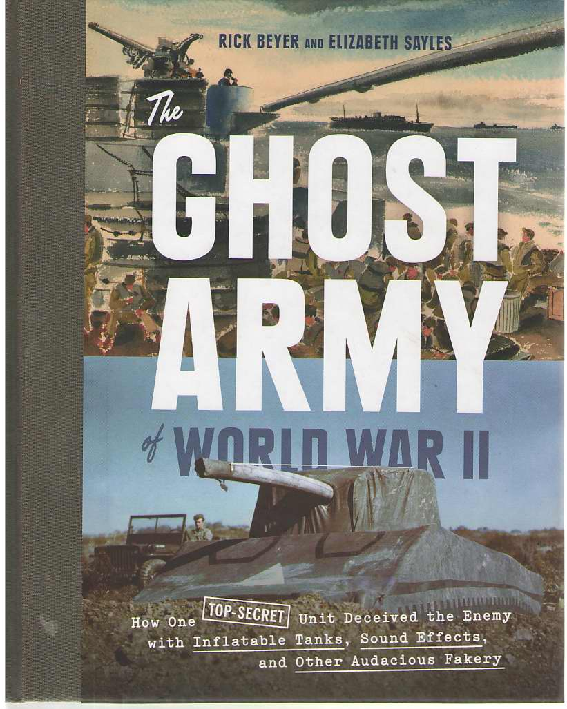 Image for The Ghost Army of World War II How One Top-Secret Unit Deceived the Enemy with Inflatable Tanks, Sound Effects, and Other Audacious Fakery