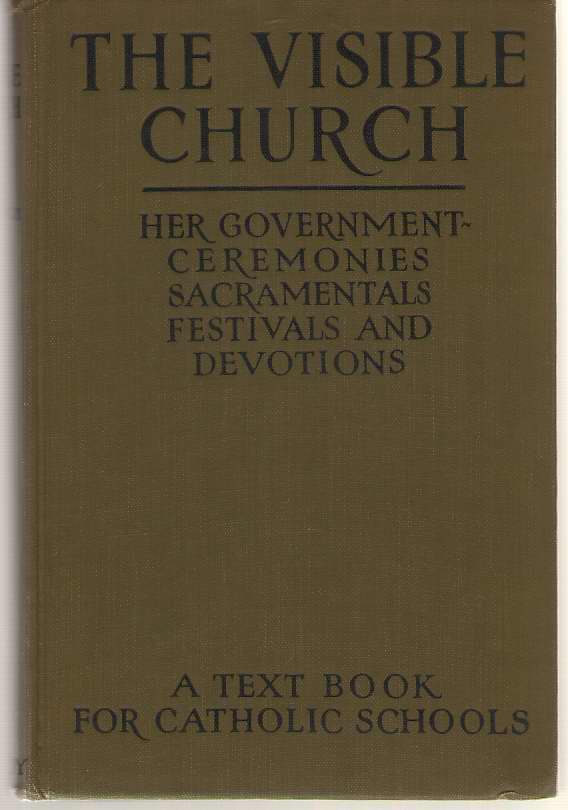 Image for The Visible Church Her Government ~ Ceremonies, Sacramentals, Festivals and Devotions
