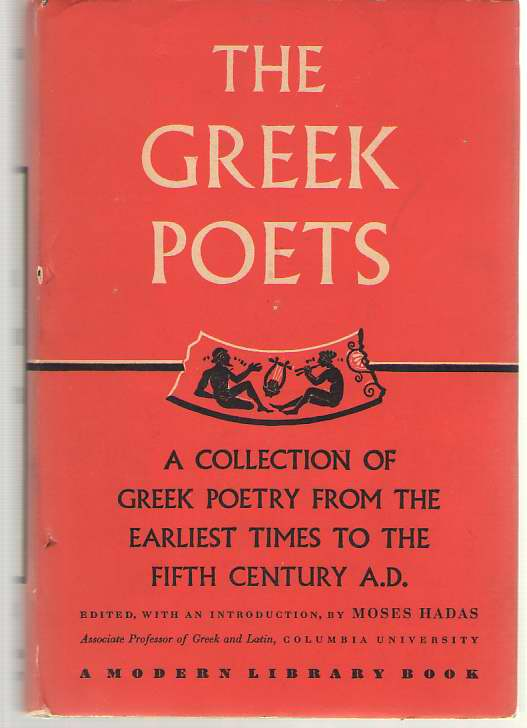 Image for The Greek Poets A Collection of Greek Poetry from the Earliest Times to the Fifth Century A. D.