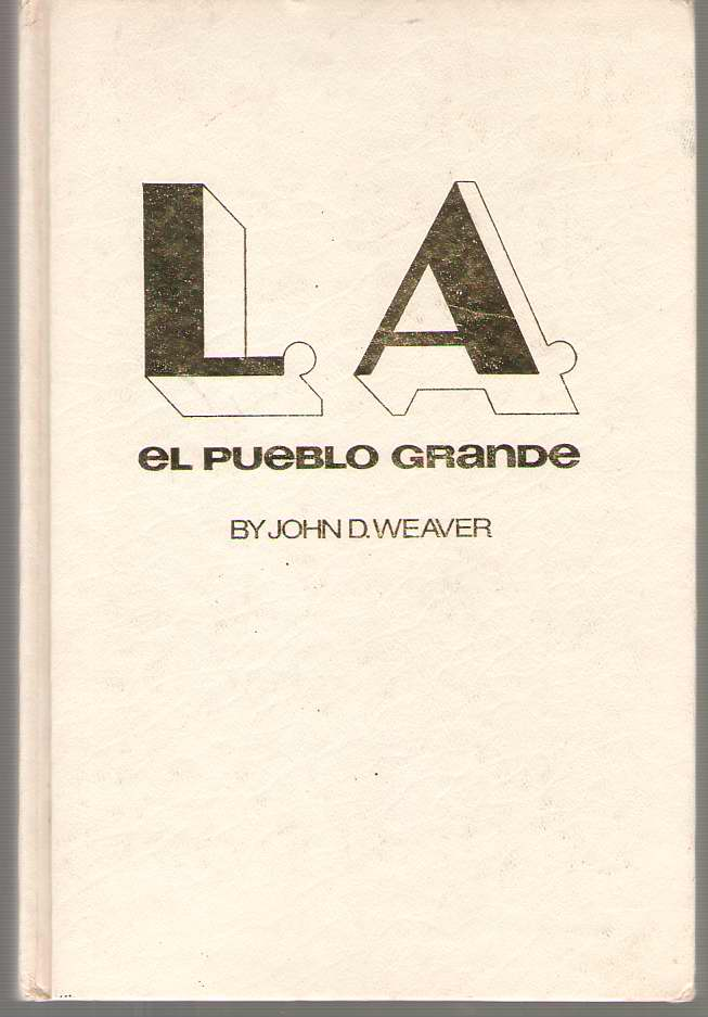 Image for L. A. El Pueblo Grande Los Angeles from the Brush Huts of Yangna to the Skyscrapers of the Modern Megalopolis