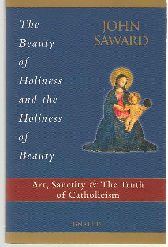 Image for The Beauty of Holiness and the Holiness of Beauty Art, Sanctity, and the Truth of Catholicism