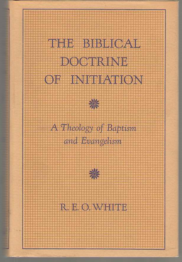 Image for The Biblical Doctrine of Initiation A Theology of Baptism and Evangelism