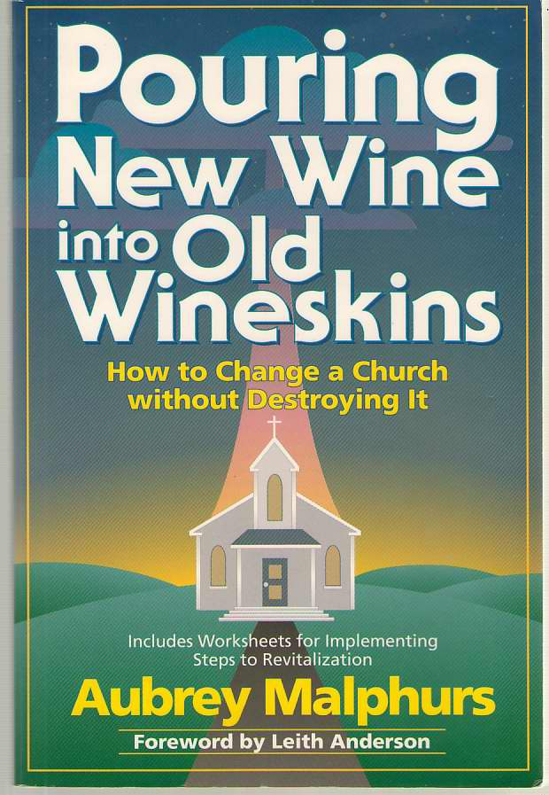 Image for Pouring New Wine Into Old Wineskins How to Change a Church Without Destroying It