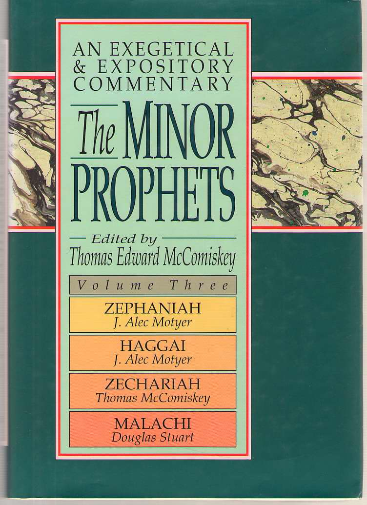 Image for The Minor Prophets; Volume 3 An Exegetical and Expository Commentary: Zephaniah, Haggai, Zechariah, and Malachi