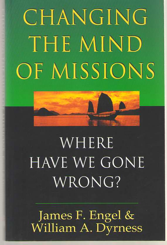Image for Changing the Mind of Missions  Where Have We Gone Wrong?