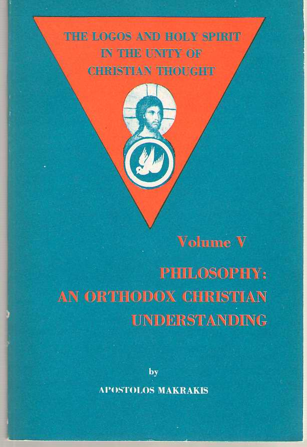 Image for The Logos And Holy Spirit In The Unity Of Christian Thought Vol. V Philosophy An Orthodox Christian Understanding
