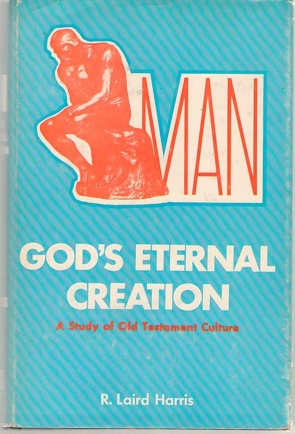 Image for Man - God's Eternal Creation Old Testament Teaching on Man and His Culture