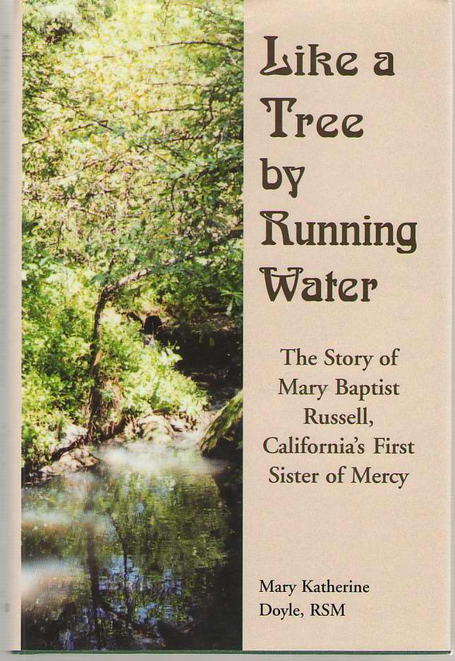 Image for Like a Tree by Running Water The Story of Mary Baptist Russell, California's First Sister of Mercy