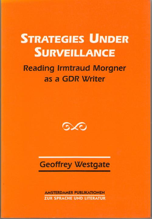 Strategies Under Surveillance Reading Irmtraud Morgner As a G D R Writer, Westgate, Geoffrey