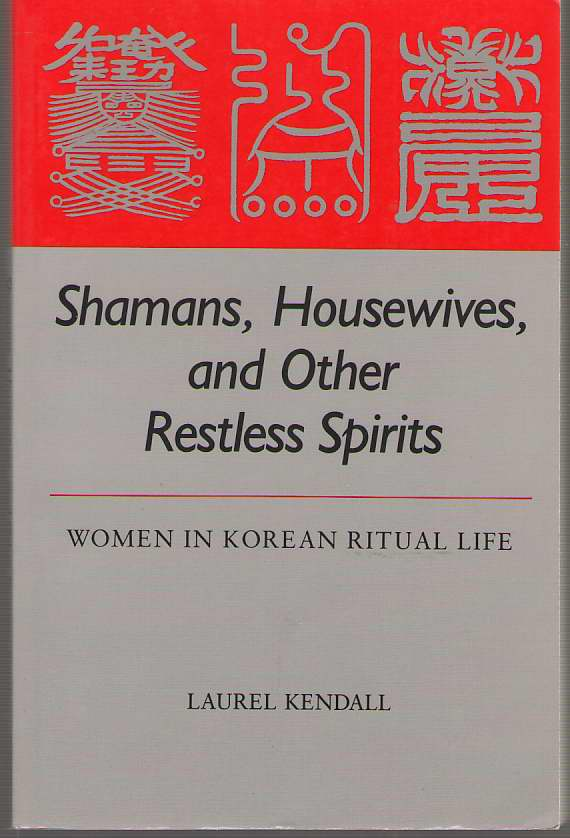 Image for Shamans, Housewives, and Other Restless Spirits Women in Korean Ritual Life