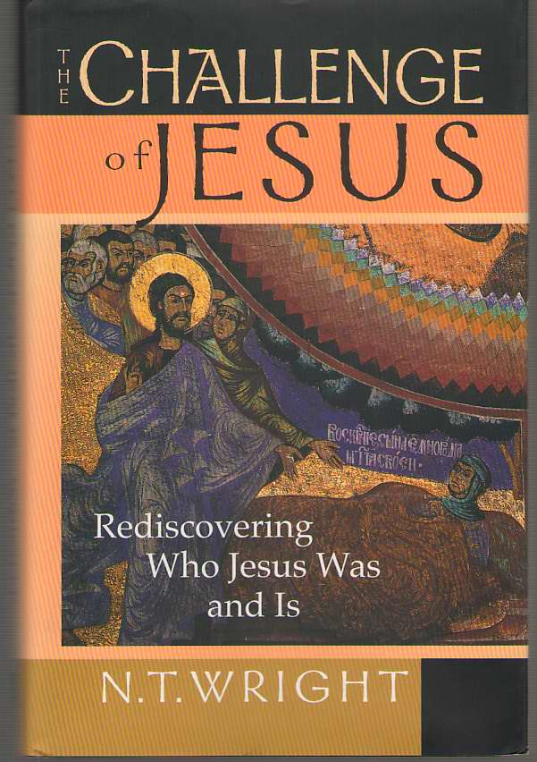 Image for The Challenge of Jesus Rediscovering Who Jesus Was & Is