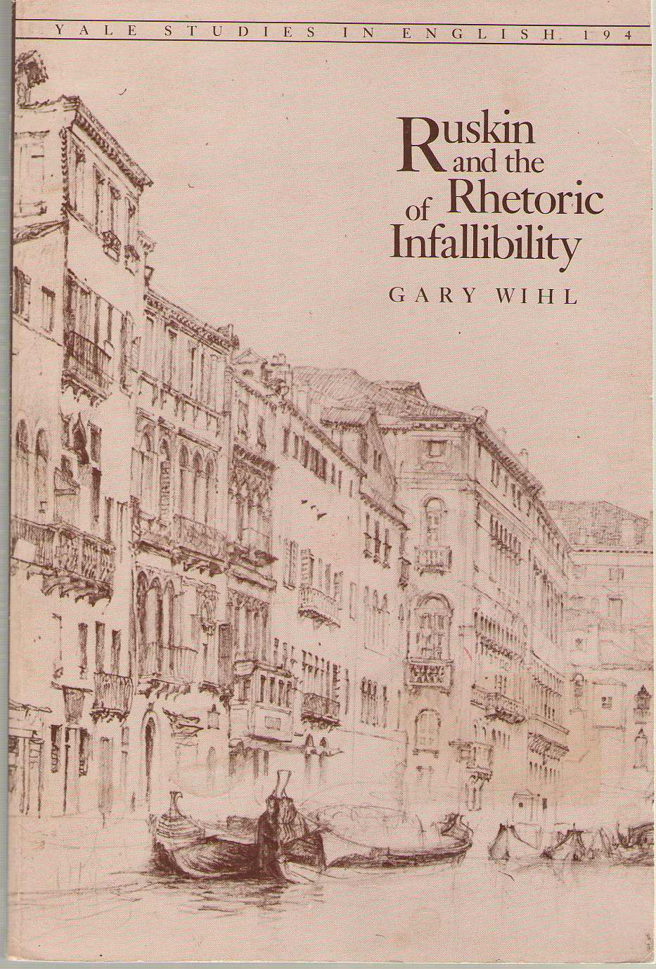 Ruskin And The Rhetoric Of Infallibility, Wihl, Gary