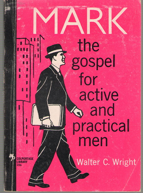 Mark The Gospel for Active and Practical Men, Wright, Walter C.