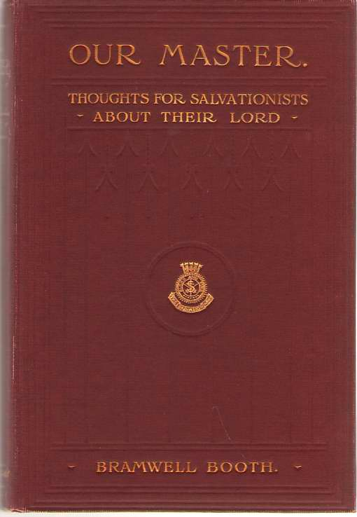 Our Master Thoughts for Salvationists about Their Lord, Booth, Bramwell