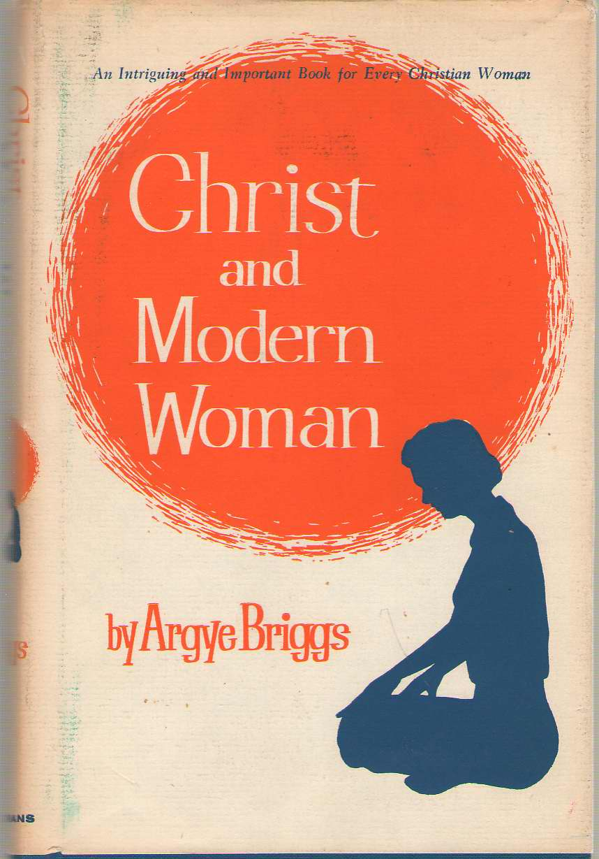 Christ And The Modern Woman, Briggs, Argye M.