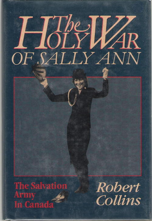 The Holy War Of Sally Ann The Salvation Army in Canada, Collins, Robert