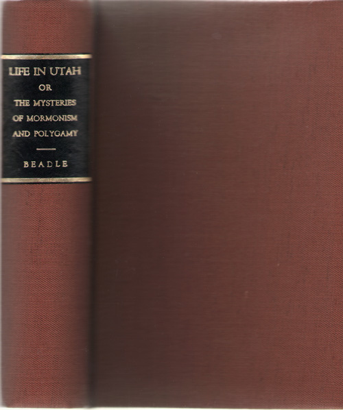 Life In Utah Or the Mysteries of Mormonism and Polygamy, Beadle, J. H.
