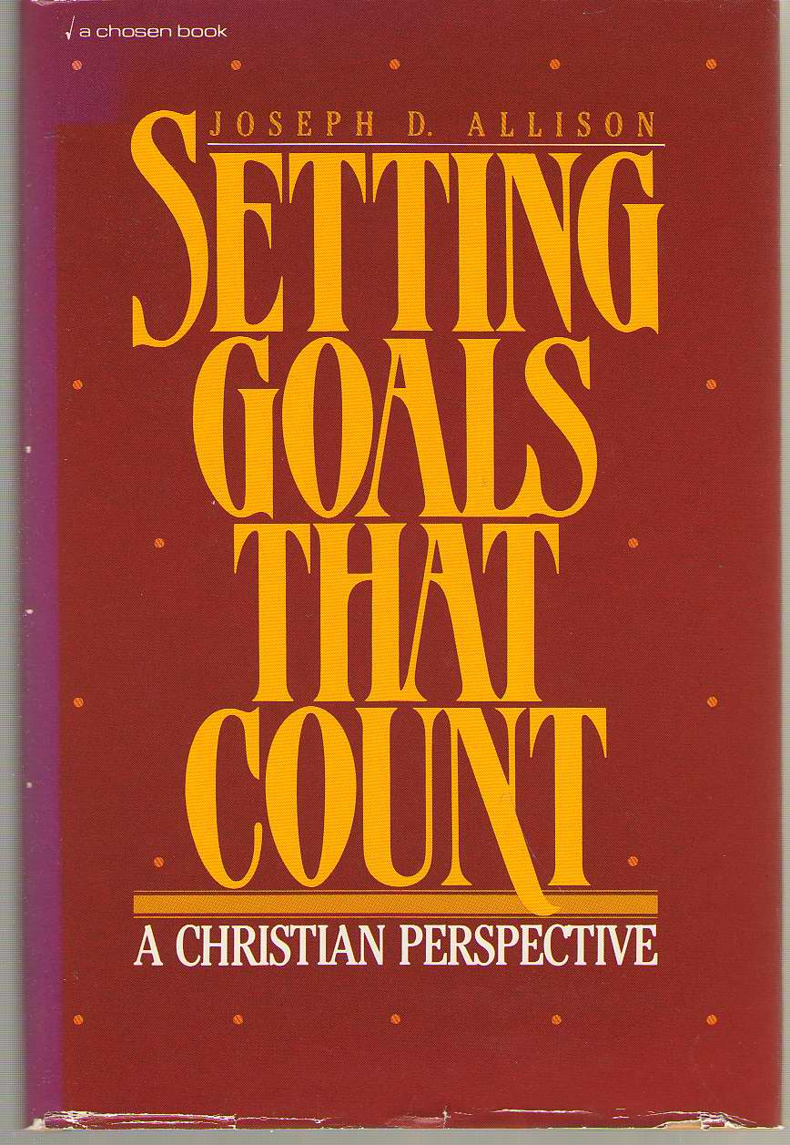 Setting Goals That Count A Christian Perspective