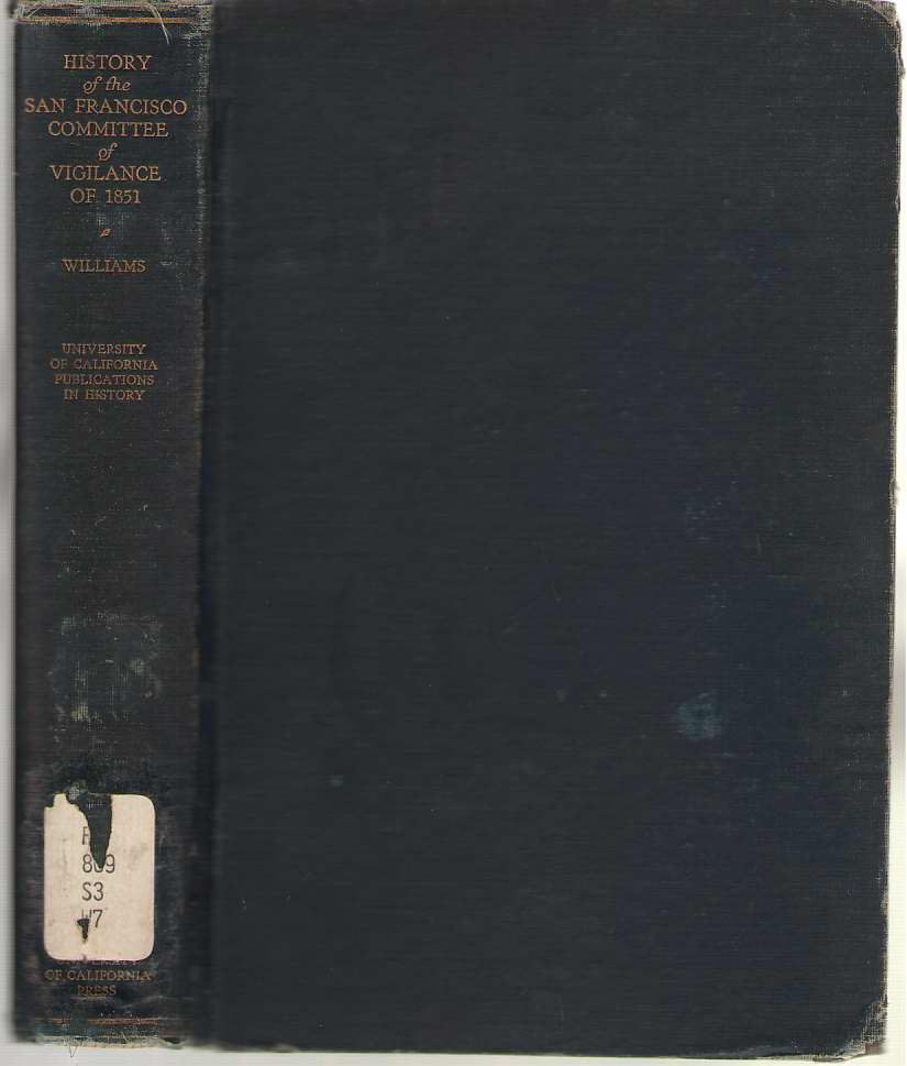 History Of The San Francisco Committee Of Vigilance Of 1851 A Study of Social Control on the California Frontier in the Days of the Gold Rush, Williams, Mary Floyd