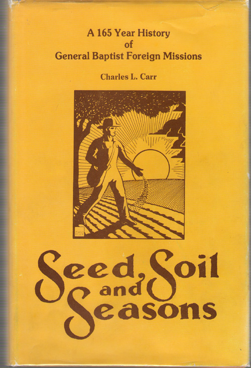 Seed, Soil, And Seasons A One Hundred Sixty-Five Year History of General Baptist Foreign Missions