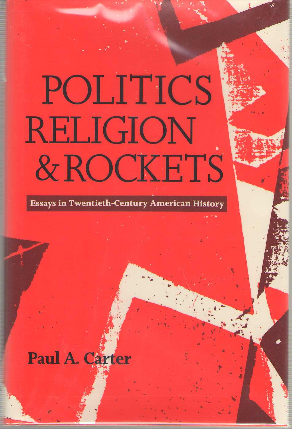Image for Politics, Religion, And Rockets Essays in Twentieth-Century American History