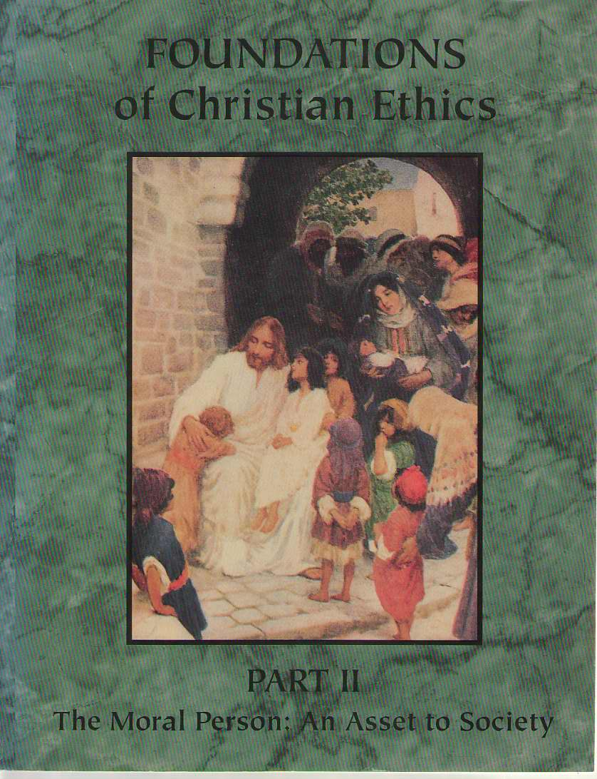 Foundations Of Christian Ethics Part II - the Moral Person: an Asset to Society, No Author Noted
