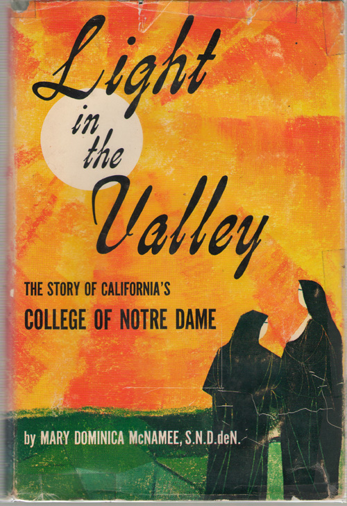 Light In The Valley The Story of California's College of Notre Dame, McNamee, Mary Dominica