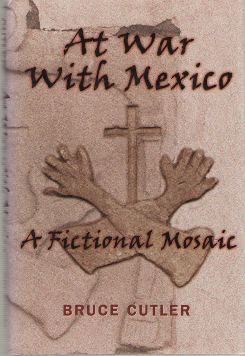 At War With Mexico A Fictional Mosaic, Cutler, Bruce