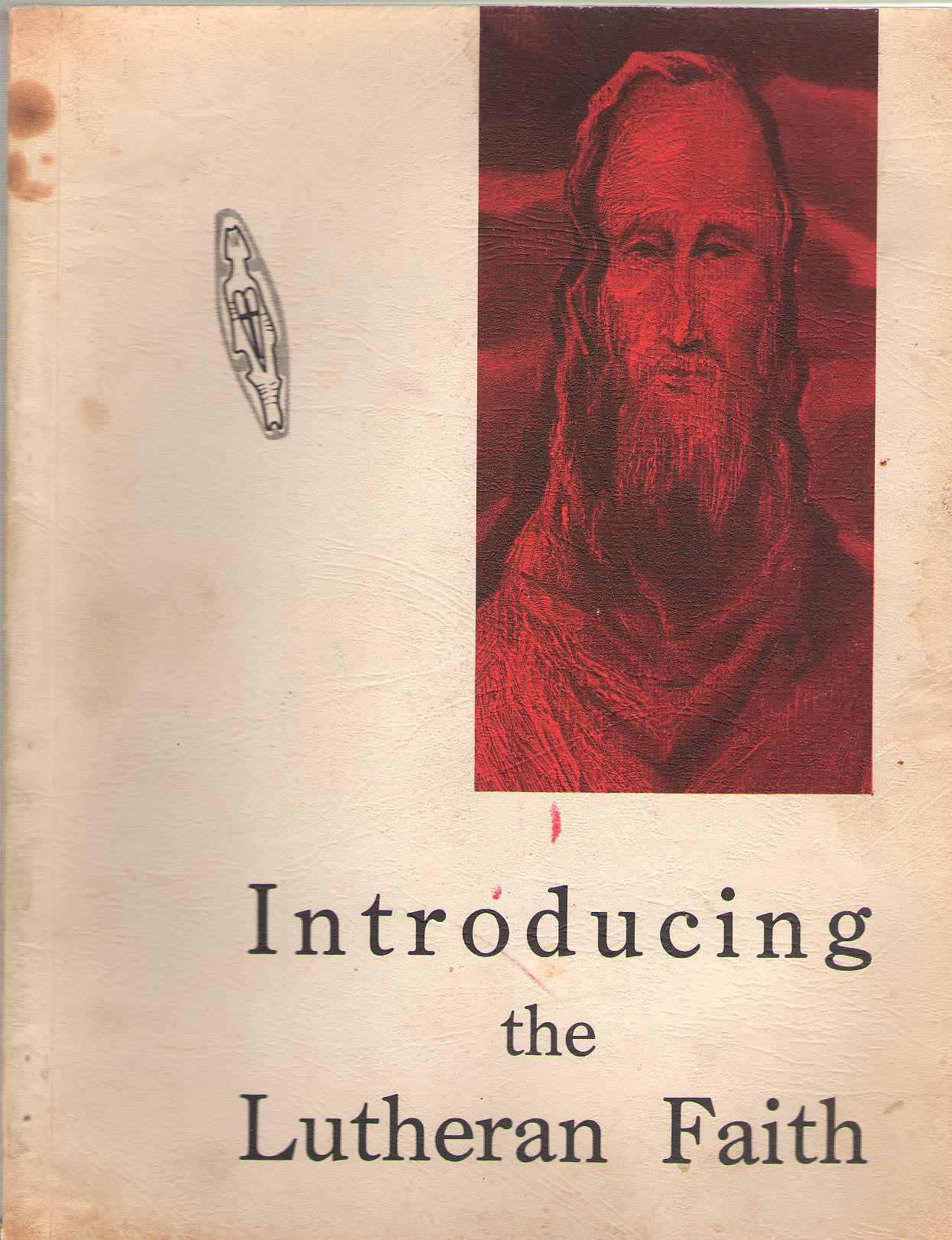 Introducing The Lutheran Faith, Mails, Thomas E.