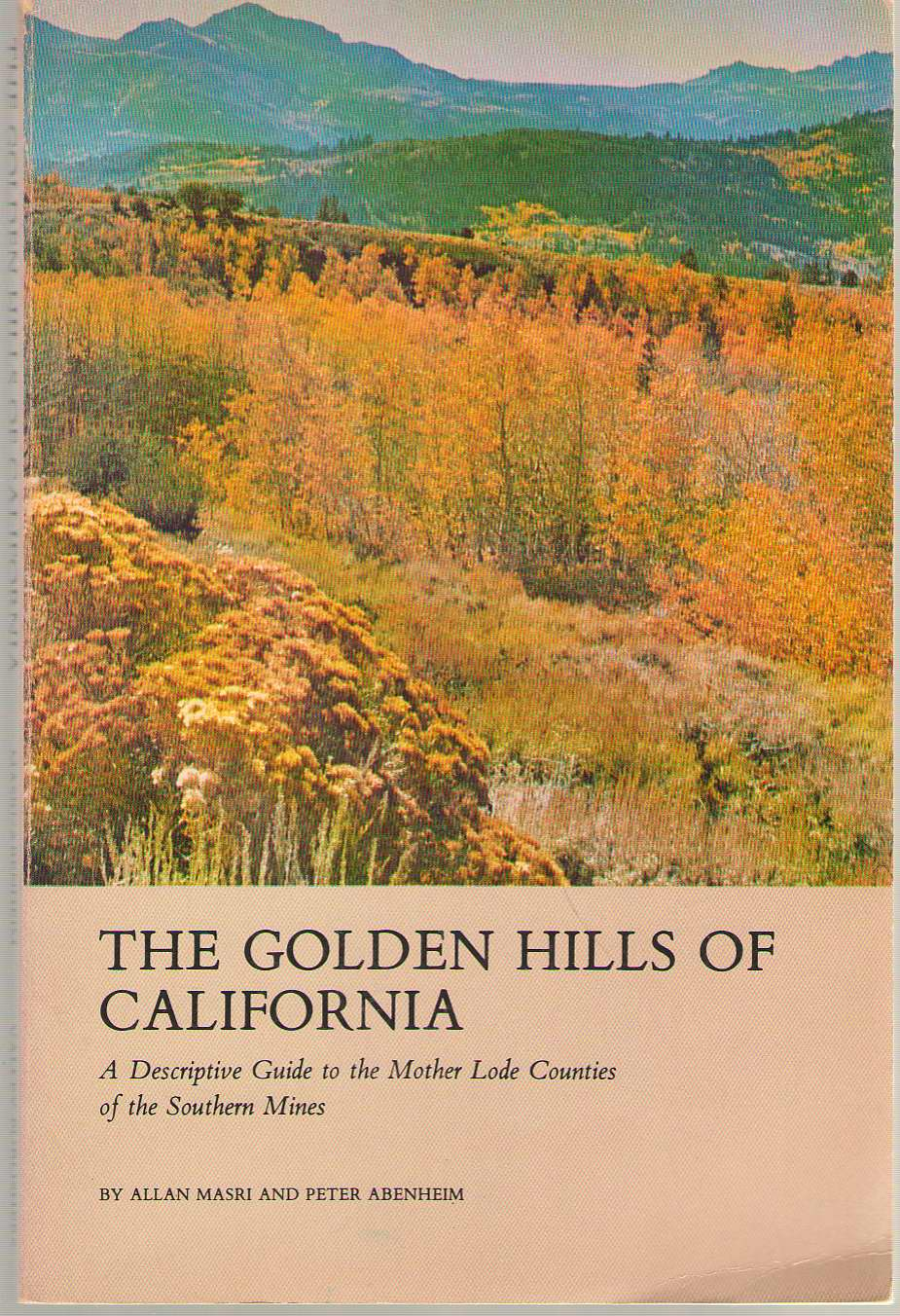 The Golden Hills Of California A Descriptive Guide to the Mother Lode Counties of the Southern Mines, Masri, Allan