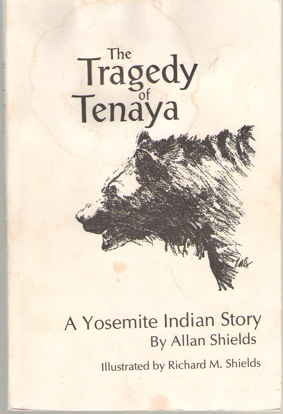 The Tragedy of Tenaya  A Yosemite Indian Story, Shields, Allan