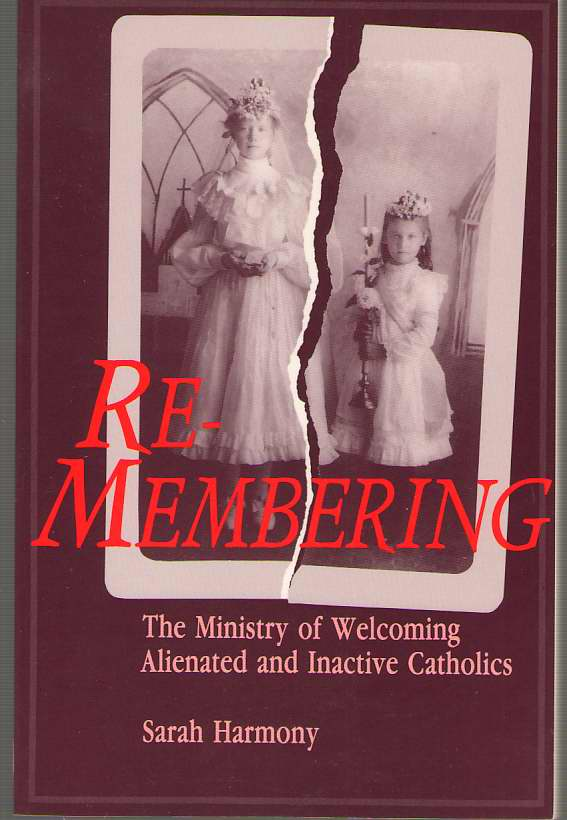 Re-Membering  The Ministry of Welcoming Alienated and Inactive Catholics , Harmony, Sarah