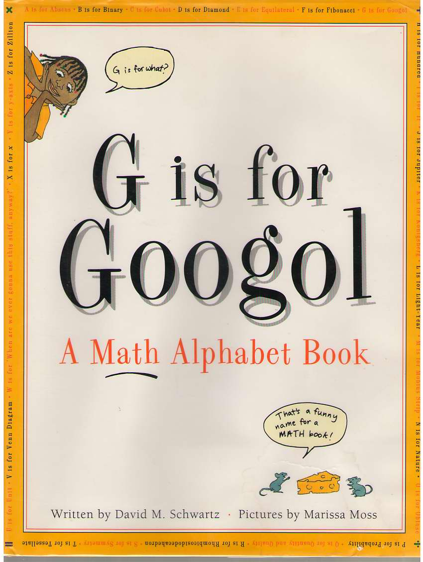 G Is for Googol  A Math Alphabet Book, David, Schwartz; & Moss, Marissa (Illustrator)