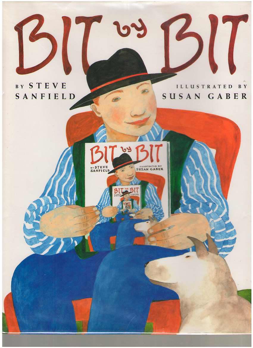 Bit by Bit , Sanfield, Steve; & Graber, Susan (Illustrator)