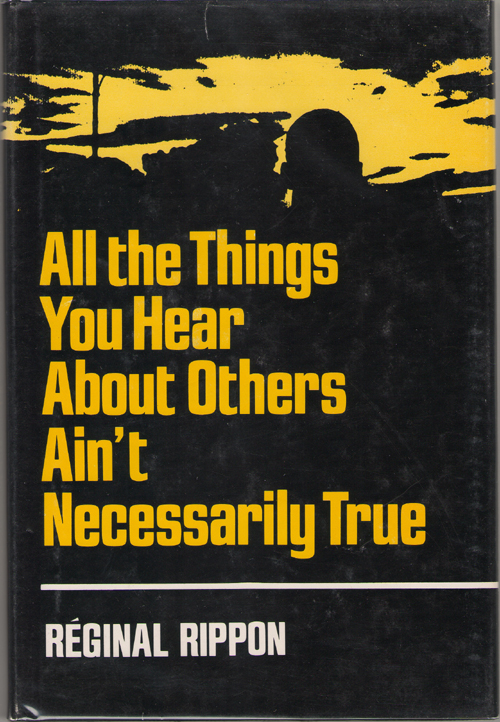 All The Things You Hear About Others Ain't Necessarily True , Rippon, Reginal