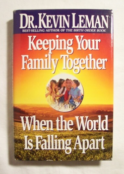 Keeping Your Family Together When the World Is Falling Apart , Leman, Kevin