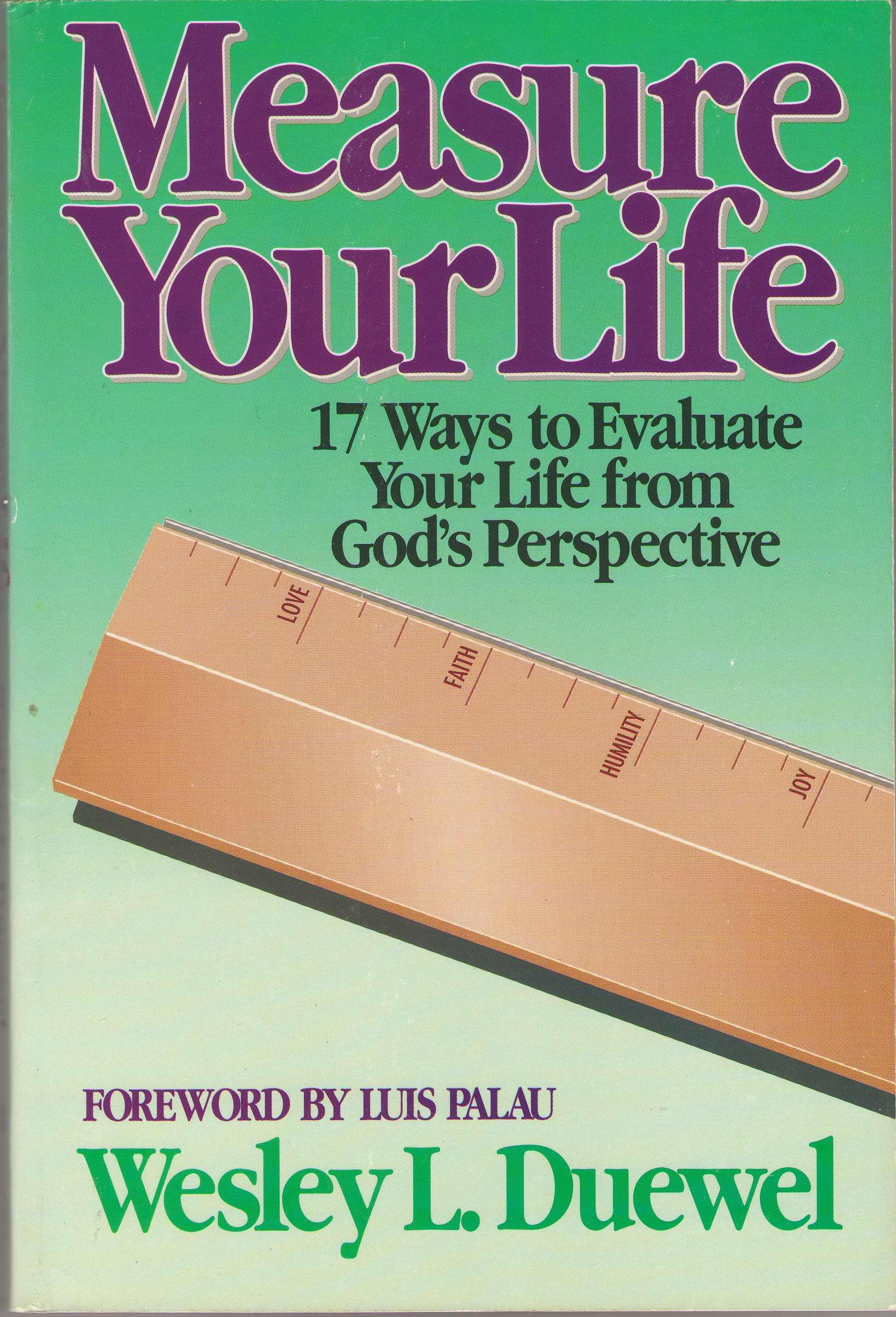 Measure Your Life Seventeen Ways to Evaluate Your Life from God's Perspective, Duewel, Wesley L.