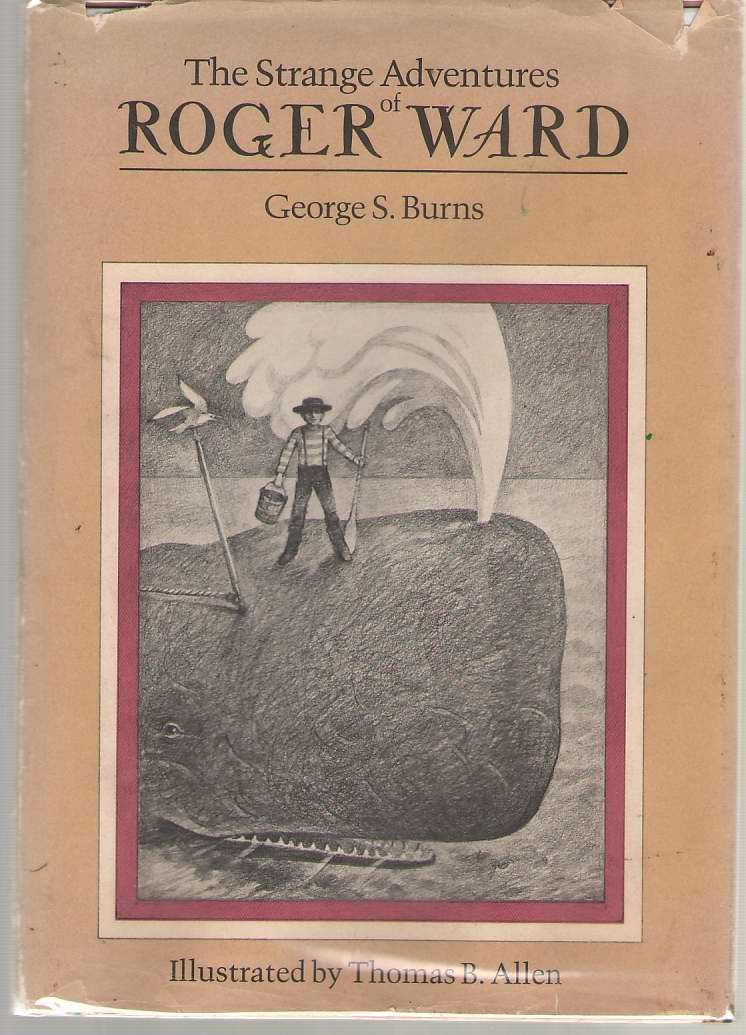 The Strange Adventures Of Roger Ward, Burns, George S. ; & Allen, Thomas B. (Illustrator)